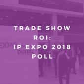 trade show roi IP Expo 2018 Poll