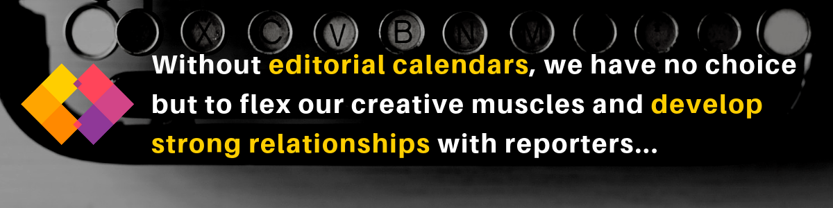 editorial calendars and relationships with reporters