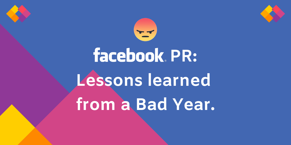 Facebook PR: Lessons learned from a bad PR year