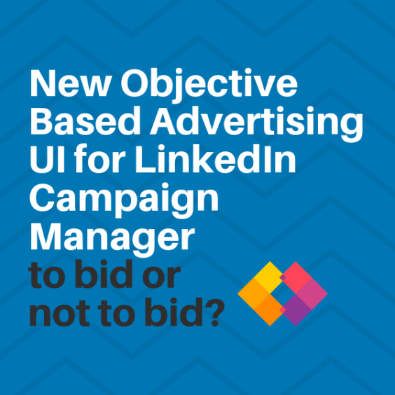 New objective based advertising UI for LinkedIn Campaign Manager: to bid or not to bid