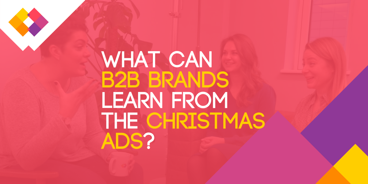 What can b2b brands learn from the christmas ads?