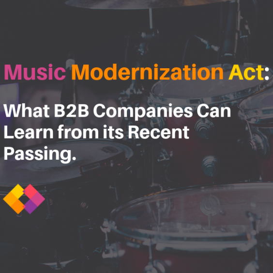 Music Modernization Act: What B2B Companies Can Learn from its Recent Passing