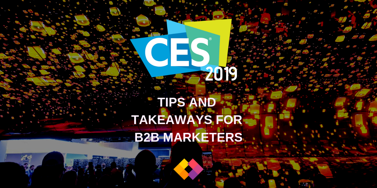 CES 2019 - TIPS AND TAKEAWAYS FOR B2B MARKETERS