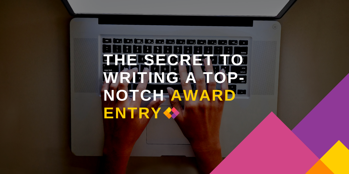 The secret to writing a top notch award entry