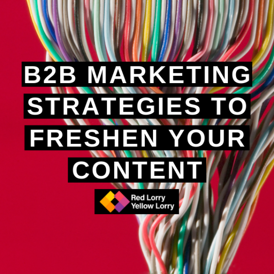 B2b marketing strategies to freshen your content